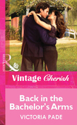 Back in the Bachelor's Arms (Mills & Boon Vintage Cherish)