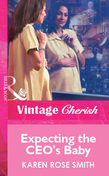Expecting the CEO's Baby (Mills & Boon Vintage Cherish)