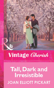 Tall, Dark And Irresistible (Mills & Boon Vintage Cherish)