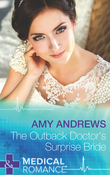 The Outback Doctor's Surprise Bride (Mills & Boon Medical)