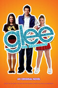 Glee: The Beginning: An Original Novel