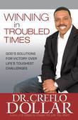 Winning in Troubled Times: God's Solutions for Victory Over Life's Toughest Challenges