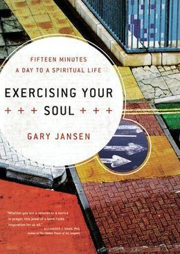 Exercising Your Soul: Fifteen Minutes a Day to a Spiritual Life