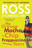 Ross O'Carroll-Kelly: The Orange Mocha-Chip Frappuccino Years
