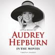 Audrey Hepburn: In the Movies