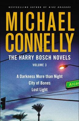 The Harry Bosch Novels, Volume 3: A Darkness More than Night, City of Bones, Lost Light