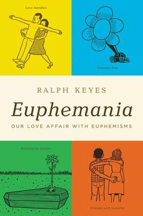Euphemania: Our Love Affair with Euphemisms
