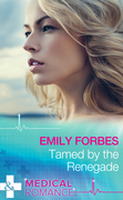 Tamed By The Renegade (Mills & Boon Medical) (Tempted & Tamed, Book 2)