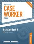 Master the Case Worker Exam: Practice Test:  Practice Test 5 of 6