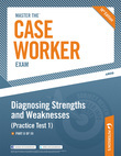 Master the Case Worker Exam: Diagnosing Strengths and Weaknesses (Practice Test 1): Part II of III