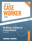 Master the Case Worker Exam: All About a Career as a Case Worker: Part I of III