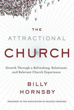 The Attractional Church: Growth Through a Refreshing, Relational, and Relevant Church Experience