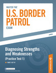 Master the U.S. Border Patrol: Diagnosing Strengths and Weaknesses (Practice Test 1):  Part II of IV