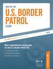 Master the U.S. Border Patrol Exam: A Career as a Border Patrol Agent: Part I of IV