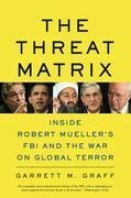 The Threat Matrix: The FBI at War in the Age of Global Terror