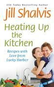 Jill Shalvis - Heating Up the Kitchen: Recipes with Love from Lucky Harbor