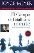El Campo de Batalla de La Mente: Ganar La Batalla En Su Mente