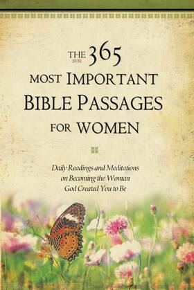 The 365 Most Important Bible Passages for Women: Daily Readings and Meditations on Becoming the Woman God Created You to Be