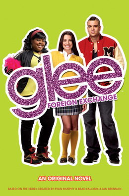 Glee: Foreign Exchange: An Original Novel