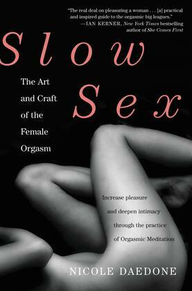 Slow Sex: The Art and Craft of the Female Orgasm