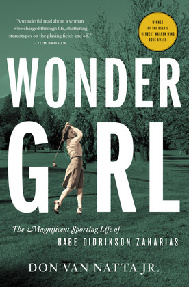 Wonder Girl: The Magnificent Sporting Life of Babe Didrikson Zaharias