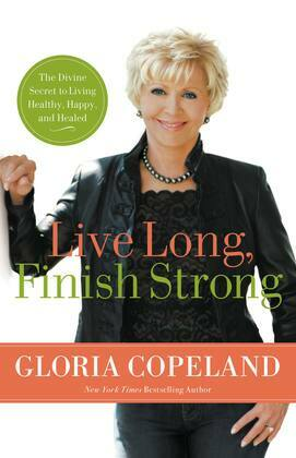 Live Long, Finish Strong: The Divine Secret to Living Healthy, Happy, and Healed