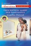 Prescription: Marry Her Immediately (Mills & Boon American Romance)