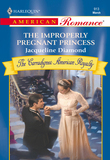 The Improperly Pregnant Princess (Mills & Boon American Romance)