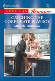 Catching The Corporate Playboy (Mills & Boon American Romance)