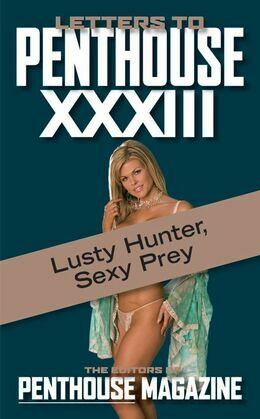 Letters to Penthouse xxxiii: Lusty Hunter, Sexy Prey