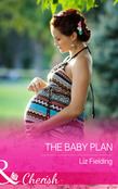 The Baby Plan (Mills & Boon Cherish)