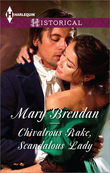 Chivalrous Rake, Scandalous Lady (Mills & Boon Historical)