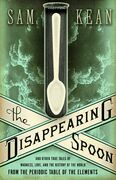 Sam Kean - The Disappearing Spoon: And Other True Tales of Madness, Love, and the History of the World from the Periodic Table of the Elements