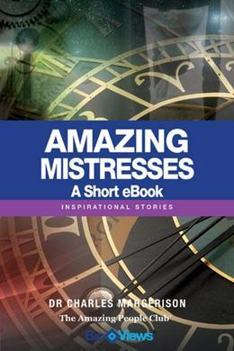 Amazing Mistresses - A short eBook: Inspirational Stories