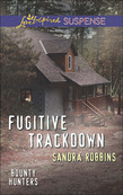 Fugitive Trackdown (Mills & Boon Love Inspired Suspense) (Bounty Hunters, Book 1)