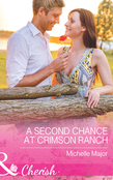 A Second Chance at Crimson Ranch (Mills & Boon Cherish)