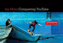 Conquering You Tube: 101 Pro Video Tips To Take You To The Top