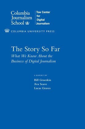 The Story So Far: What We Know About the Business of Digital Journalism