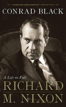 Richard M. Nixon: A Life in Full