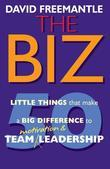 Biz, The: 50 Little Things that Make a Big Difference to Team Motivation & Leadership