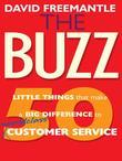 Buzz, The: 50 Little Things that Make a Big Difference to World Class Customer Service