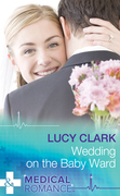 Wedding On The Baby Ward (Mills & Boon Medical)