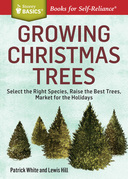 Growing Christmas Trees: Select the Right Species, Raise the Best Trees, Market for the Holidays. A Storey BASICS® Title