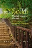 Finding Time for Your Self: A Spiritual Survivor's Workbook - 52 Weeks of Reflections and Exercises for Busy People