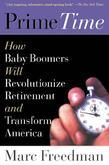 Prime Time: How Baby Boomers Will Revolutionize Retirement And Transform America