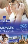 Meant-To-Be Family (Mills & Boon Medical) (Midwives On-Call, Book 2)