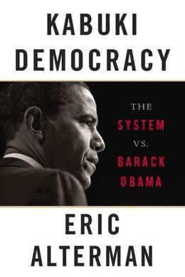 Kabuki Democracy: The System vs. Barack Obama