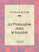 Marquis de Sade - La Philosophie dans le boudoir