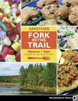 Another Fork in the Trail: Vegetarian and Vegan Recipes for the Backcountry