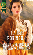 A Fortune for the Outlaw's Daughter (Mills & Boon Historical)